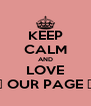 KEEP CALM AND LOVE ღ OUR PAGE ღ - Personalised Poster A4 size