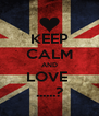 KEEP CALM AND LOVE  ......? - Personalised Poster A4 size