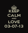 KEEP CALM AND LOVE 03-07-13 - Personalised Poster A4 size