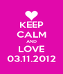 KEEP CALM AND LOVE 03.11.2012 - Personalised Poster A4 size