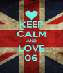 KEEP CALM AND LOVE 06 - Personalised Poster A4 size