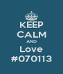 KEEP CALM AND Love #070113 - Personalised Poster A4 size