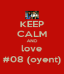KEEP CALM AND love #08 (oyent) - Personalised Poster A4 size