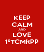 KEEP CALM AND LOVE 1ºTCMRPP - Personalised Poster A4 size