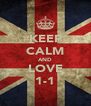 KEEP CALM AND LOVE 1-1 - Personalised Poster A4 size