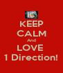 KEEP CALM And LOVE  1 Direction! - Personalised Poster A4 size