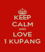 KEEP CALM AND LOVE 1 KUPANG - Personalised Poster A4 size