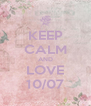 KEEP CALM AND LOVE 10/07 - Personalised Poster A4 size