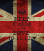 KEEP CALM AND LOVE  10 11 12 ♥ - Personalised Poster A4 size