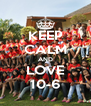 KEEP CALM AND LOVE 10-6 - Personalised Poster A4 size