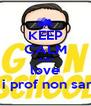 KEEP CALM AND love 1000cose che i prof non sanno sugli alunni - Personalised Poster A4 size