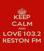 KEEP CALM AND LOVE 103.2 RESTON FM - Personalised Poster A4 size