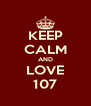 KEEP CALM AND LOVE 107 - Personalised Poster A4 size