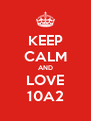 KEEP CALM AND LOVE 10A2 - Personalised Poster A4 size