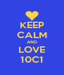 KEEP CALM AND LOVE 10C1 - Personalised Poster A4 size