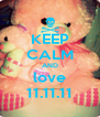 KEEP CALM AND love 11.11.11 - Personalised Poster A4 size