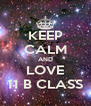 KEEP CALM AND LOVE 11 B CLASS - Personalised Poster A4 size
