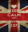 KEEP CALM AND love 137 - Personalised Poster A4 size