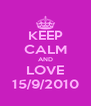 KEEP CALM AND LOVE 15/9/2010 - Personalised Poster A4 size