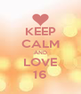 KEEP CALM AND LOVE 16 - Personalised Poster A4 size