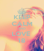 KEEP CALM AND LOVE  18 - Personalised Poster A4 size