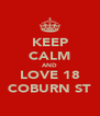 KEEP CALM AND LOVE 18 COBURN ST - Personalised Poster A4 size