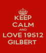 KEEP CALM AND LOVE 19512 GILBERT  - Personalised Poster A4 size
