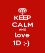 KEEP CALM AND love 1D ;-)  - Personalised Poster A4 size
