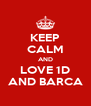 KEEP CALM AND LOVE 1D AND BARCA - Personalised Poster A4 size