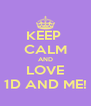 KEEP  CALM AND LOVE 1D AND ME! - Personalised Poster A4 size