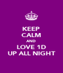 KEEP CALM AND LOVE 1D UP ALL NIGHT - Personalised Poster A4 size