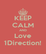 KEEP CALM AND Love 1Direction! - Personalised Poster A4 size