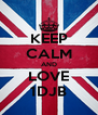 KEEP CALM AND LOVE 1DJB - Personalised Poster A4 size
