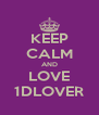 KEEP CALM AND LOVE 1DLOVER - Personalised Poster A4 size