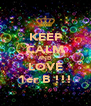 KEEP CALM AND LOVE 1er B !!! - Personalised Poster A4 size