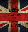 KEEP CALM AND love  1mh1!! - Personalised Poster A4 size