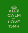 KEEP CALM AND LOVE 1SMH - Personalised Poster A4 size