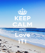 KEEP CALM AND Love 1T1 - Personalised Poster A4 size