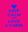 KEEP CALM AND LOVE 2 CHEER - Personalised Poster A4 size