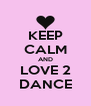 KEEP CALM AND LOVE 2 DANCE - Personalised Poster A4 size