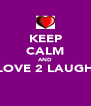 KEEP CALM AND LOVE 2 LAUGH  - Personalised Poster A4 size