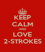 KEEP CALM AND LOVE 2-STROKES - Personalised Poster A4 size