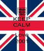 KEEP CALM AND Love 2001 - Personalised Poster A4 size