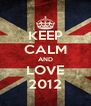 KEEP CALM AND LOVE 2012 - Personalised Poster A4 size