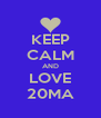 KEEP CALM AND LOVE 20MA - Personalised Poster A4 size