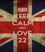 KEEP CALM AND LOVE 22 - Personalised Poster A4 size