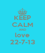 KEEP CALM AND love 22-7-13 - Personalised Poster A4 size