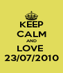 KEEP CALM AND LOVE  23/07/2010 - Personalised Poster A4 size