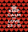 KEEP CALM AND LOVE 23 ♥ 11 - Personalised Poster A4 size