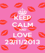 KEEP CALM AND LOVE 23/11/2013 - Personalised Poster A4 size